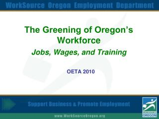 The Greening of Oregon's Workforce . Jobs, Wages, and Training