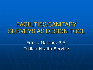 FACILITIES/SANITARY SURVEYS AS DESIGN TOOL