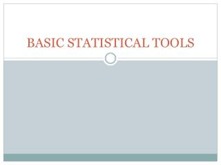 BASIC STATISTICAL TOOLS