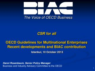CSR for all OECD Guidelines for Multinational Enterprises Recent developments and BIAC contribution Istanbul, 10 Octobe