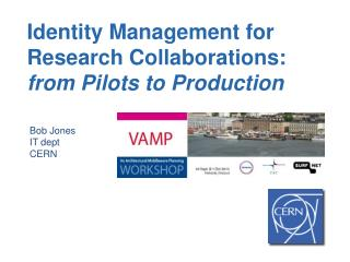 Identity  Management for Research  Collaborations:  from Pilots to Production