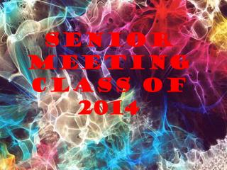 SENIor  Meeting Class of 2014