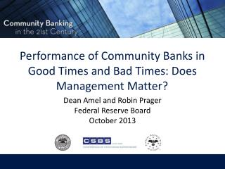 Performance of Community Banks in Good Times and Bad Times: Does Management Matter?