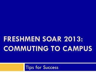 Freshmen SOAR  2013: Commuting To Campus