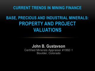 Current Trends in Mining Finance  BASE , PRECIOUS AND INDUSTRIAL MINERALS:  PROPERTY AND PROJECT  VALUATIONS