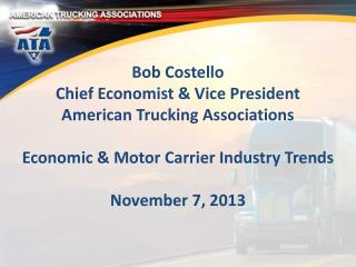 Bob Costello Chief Economist & Vice President American Trucking Associations Economic & Motor Carrier Industry Trends N