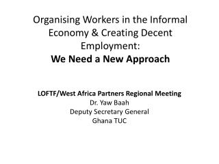 Organising Workers in the Informal Economy & Creating Decent Employment: We Need a New Approach