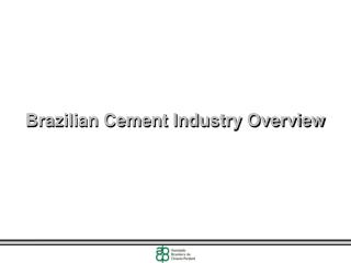 Brazilian Cement Industry  Overview