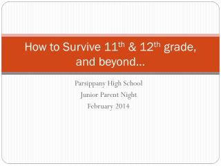 How to Survive 11 th  & 12 th  grade, and beyond...