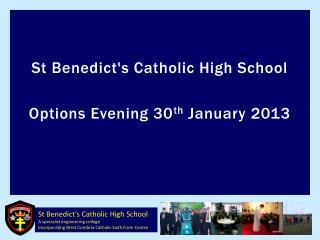 St Benedict's Catholic High School Options  Evening 30 th  January 2013