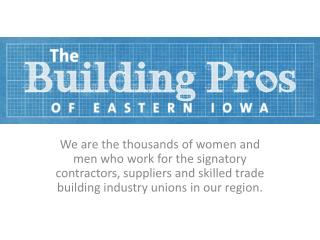We are the thousands of women and men who work for the signatory contractors, suppliers and skilled trade building indu