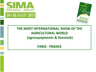 THE MOST INTERNATIONAL SHOW OF THE AGRICULTURAL WORLD  (agroequipments & livestock) PARIS - FRANCE