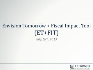Envision Tomorrow + Fiscal Impact Tool (ET+FIT)