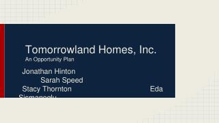 Tomorrowland Homes, Inc. An Opportunity Plan
