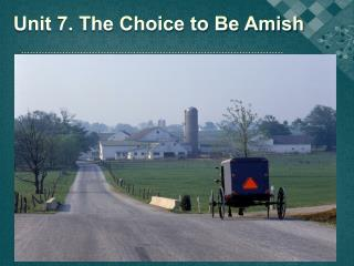 Unit 7. The Choice to Be Amish
