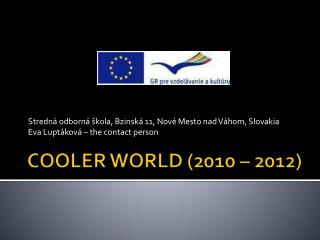 COOLER WORLD  (2010 � 2012)