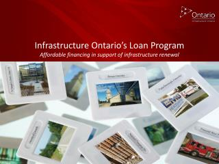 Infrastructure Ontario's Loan Program Affordable financing in support of infrastructure renewal