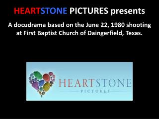 HEART STONE  PICTURES presents A docudrama based on the June 22, 1980 shooting at First Baptist Church of Daingerfield,