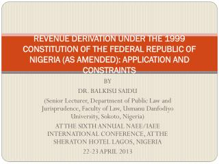 REVENUE DERIVATION UNDER THE 1999 CONSTITUTION OF THE FEDERAL REPUBLIC OF NIGERIA (AS AMENDED): APPLICATION AND CONSTRA