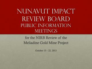 Nunavut Impact Review Board  Public Information Meetings