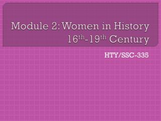 Module 2: Women in History 16 th -19 th  Century