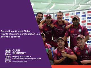 Recreational Cricket Clubs:  How to structure a presentation to a  potential  sponsor