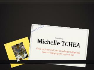 I ntroducing Michelle TCHEA