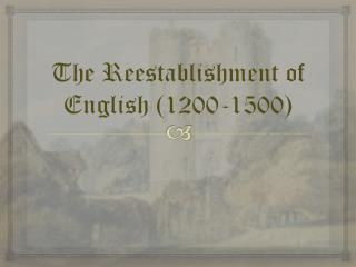The Reestablishment of English (1200-1500)