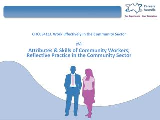 CHCCS411C  Work  Effectively in the Community  Sector #4 Attributes & Skills of Community Workers; Reflective Practice