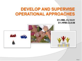 DEVELOP AND SUPERVISE OPERATIONAL APPROACHES