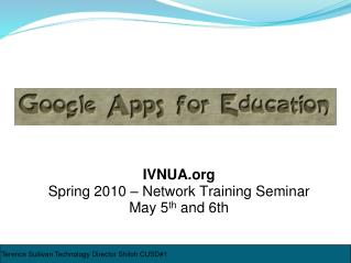 IVNUA.org Spring 2010 – Network Training Seminar May 5 th  and 6th