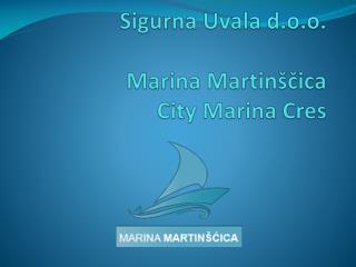 Sigurna Uvala  d.o.o. Marina Martin ščica City Marina Cres