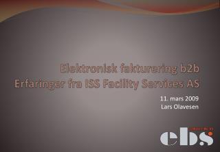 Elektronisk fakturering b2b Erfaringer fra ISS  Facility  Services AS