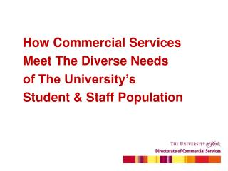 How Commercial Services Meet The Diverse Needs  of The University's  Student & Staff Population
