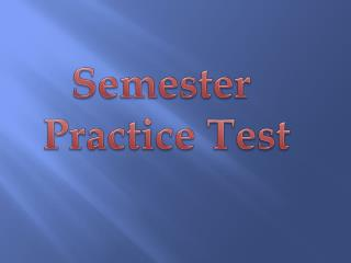 Semester  Practice Test