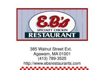 385 Walnut Street Ext. Agawam, MA 01001 (413) 789-3525 http:// www.ebsrestaurants.com