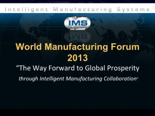 "World Manufacturing Forum 2013 ""The Way Forward to Global Prosperity through Intelligent Manufacturing Collaboration """