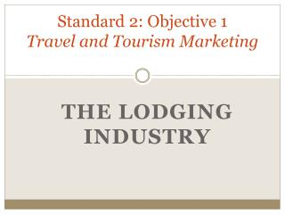 Standard 2: Objective 1 Travel and Tourism Marketing