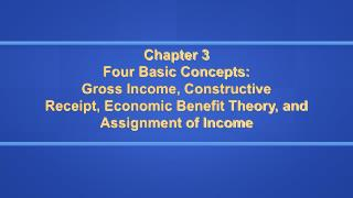 Chapter 3  Four Basic Concepts: Gross Income, Constructive                    Receipt, Economic Benefit Theory, and Ass