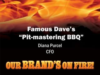 "Famous Dave's  ""Pit-mastering BBQ"""