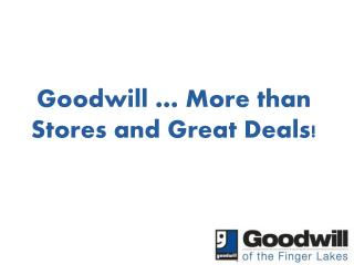 Goodwill … More than Stores and Great Deals!