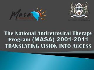 The National Antiretroviral Therapy Program (MASA) 2001-2011 TRANSLATING VISION INTO ACCESS