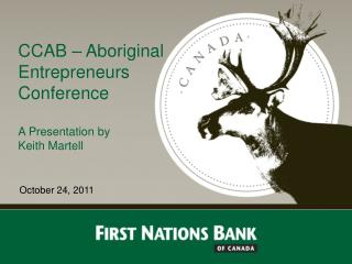CCAB – Aboriginal Entrepreneurs Conference A Presentation by  Keith Martell