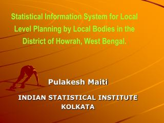 Statistical Information System for Local Level Planning by Local Bodies in the District of Howrah, West Bengal.