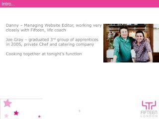 Danny – Managing Website Editor, working very closely with Fifteen, life coach