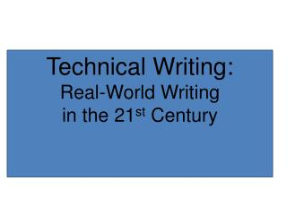 Technical Writing:   Real-World Writing  in the 21 st  Century