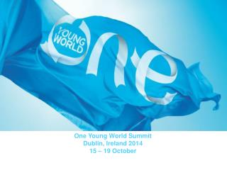 One Young World Summit Dublin, Ireland  2014 15 – 19  October