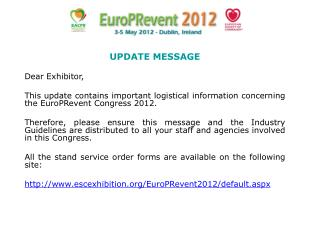 UPDATE MESSAGE Dear  Exhibitor, This  update  contains important logistical information  concerning the EuroPRevent Con