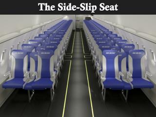 T he Side-Slip Seat
