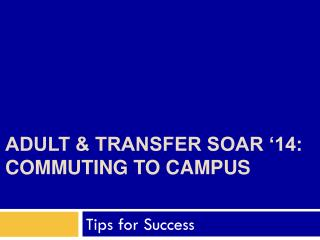 Adult & Transfer SOAR  �14: Commuting To Campus